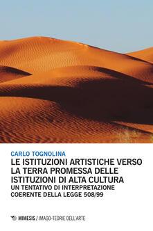 Le istituzioni artistiche verso la terra promessa delle istituzioni di alta cultura. Un tentativo di interpretazione coerente della legge 508/99