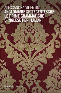 Anglomanie settecentesche: le prime grammatiche d'inglese per italiani - Vicentini Alessandra - wuz.it