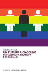 Un futuro a ciascuno. Omosessualità, creatività e psicoanalisi