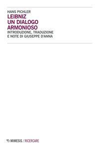 Foto Cover di Leibniz. Un dialogo armonioso, Libro di Hans Pichler, edito da Mimesis