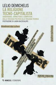 La religione tecno-capitalista. Suddividere, connettere - Lelio Demichelis - copertina