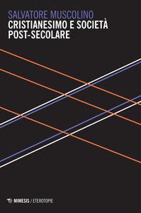 Libro Cristianesimo e società post-secolare Salvatore Muscolino