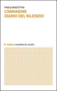 Libro L' immagine diario del silenzio Paolo Biscottini