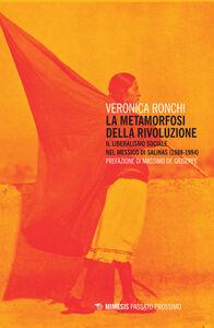 Libro La metamorfosi della rivoluzione. Il liberalismo sociale nel Messico di Salinas (1988-1994) Veronica Ronchi