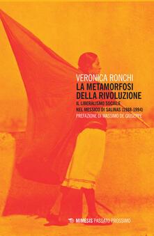 La metamorfosi della rivoluzione. Il liberalismo sociale nel Messico di Salinas (1988-1994) - Veronica Ronchi - copertina