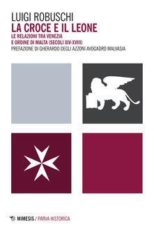 Premioquesti.it La croce e il leone. Le relazioni tra Venezia e ordine di Malta (secoli XIV-XVIII) Image