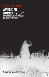 Libro American horror story. Una cartografia postmoderna del gotico americano Federico Boni