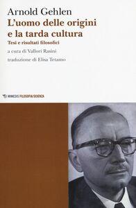 Foto Cover di L' uomo delle origini e la tarda cultura. Tesi e risultati filosofici, Libro di Arnold Gehlen, edito da Mimesis