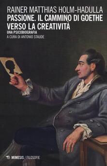 Winniearcher.com Passione, il cammino di Goethe verso la creatività. Una psicobiografia Image