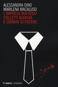 Libro L' impresa mafiosa? Colletti bianchi e crimini di potere Alessandra Dino , Marilena Macaluso