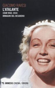Libro L' Atalante (Jean Vigo, 1934). Immagini del desiderio Giacomo Ravesi