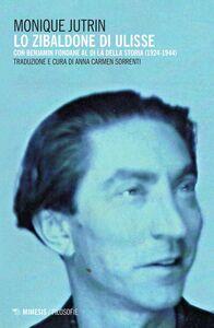 Libro Lo Zibaldone di Ulisse. Con Benjamin Fondane al di là della storia (1924-1944) Monique Jutrin