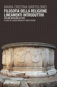 Libro Filosofia della religione. Lineamenti introduttivi. Con un antologia di testi M. Cristina Bartolomei