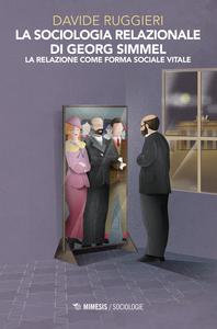 Libro La sociologia relazionale di Georg Simmel. La relazione come forma sociale vitale Davide Ruggieri