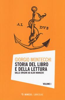 Storia del libro e della lettura. Vol. 1: Dalle origini ad Aldo Manuzio. - Giorgio Montecchi - copertina