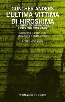 Amatigota.it L' ultima vittima di Hiroshima. Il carteggio con Claude Eatherly, il pilota della bomba atomica Image