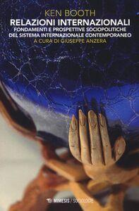 Libro Relazioni internazionali. Fondamenti e prospettive sociopolitiche del sistema internazionale contemporaneo Ken Booth
