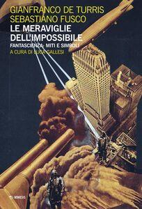 Foto Cover di Le meraviglie dell'impossibile. Fantascienza: miti e simboli, Libro di Gianfranco De Turris,Sebastiano Fusco, edito da Mimesis