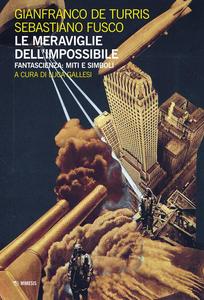 Libro Le meraviglie dell'impossibile. Fantascienza: miti e simboli Gianfranco De Turris , Sebastiano Fusco