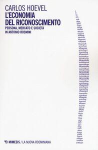 Libro L' economia del riconoscimento. Persona, mercato e società in Antonio Rosmini Carlos Hoevel