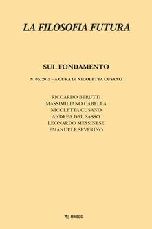 Rallydeicolliscaligeri.it La filosofia futura (2015). Vol. 5: Sul fondamento. Image