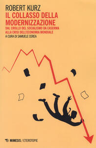 Il collasso della modernizzazione. Dal crollo del socialismo da caserma alla crisi dell'economia mondiale