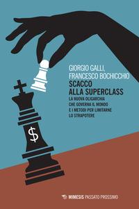 Scacco alla superclass. La nuova oligarchia che governa il mondo e i metodi per limitarne lo strapotere - Galli Giorgio Bochicchio Francesco - wuz.it