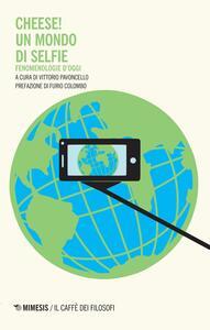 Cheese! Un mondo di selfie. Fenomenologie d'oggi