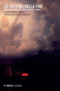 Libro Lo spettro della fine. Pensare l'Apocalisse tra filosofia e cinema