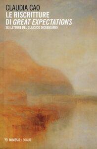 Foto Cover di Le riscritture di «Great expectations». Sei letture del classico dickensiano, Libro di Claudia Cao, edito da Mimesis