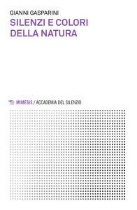 Libro Silenzi e colori della natura Gianni Gasparini