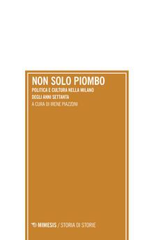Non solo piombo. Politica e cultura nella Milano degli anni settanta.pdf