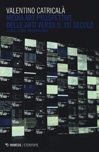 Media art. Prospettive delle arti nel XXI secolo. Storie, teorie, preservazione