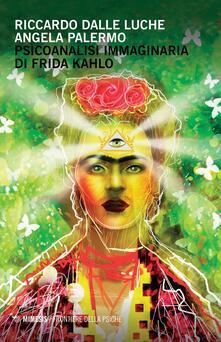 Psicoanalisi immaginaria di Frida Kahlo - Riccardo Dalle Luche,Angela Palermo - copertina