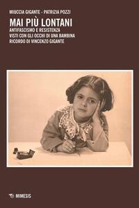 Mai più lontani. Antifascismo e Resistenza visti con gli occhi di una bambina. Ricordo di Vincenzo Gigante