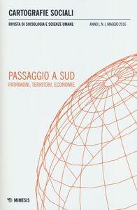 Libro Cartografie sociali. Rivista di sociologia e scienze umane (2016). Vol. 1: Passaggio a sud. Patrimoni, territori, economie.