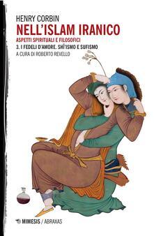NellIslam iranico. Vol. 3: I fedeli damore. Shiismo e Sufismo..pdf