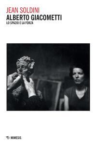 Alberto Giacometti. Lo spazio e la forza