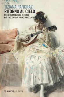 Winniearcher.com Ritorno al cielo. L'estetica musicale in Italia dal Trecento al primo Novecento Image