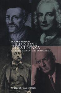 Foto Cover di L' illusione e l'evidenza. Saggi sull'avventura romanzesca, Libro di Walter Nardon, edito da Mimesis
