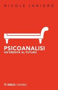 Psicoanalisi. Un'eredità al futuro