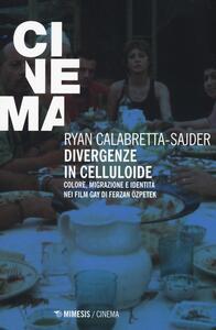 Libro Divergenze in celluloide. Colore, migrazione e identità nei film gay di Ferzan Özpetek Ryan Calabretta-Sajder