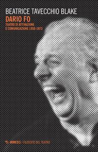 Libro Dario Fo. Teatro di attivazione e comunicazione 1950-1973 Beatrice Tavecchio Blake