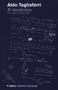 Il clandestino. Vita e opere di Emilio Villa
