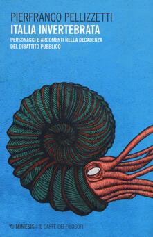 Italia invertebrata. Personaggi e argomenti nella decadenza del dibattito pubblico - Pierfranco Pellizzetti - copertina