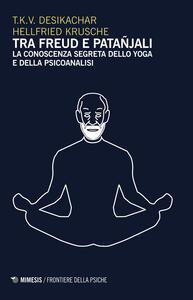 Tra Freud e Patanjali. La conoscenza segreta dello yoga e della psicoanalisi