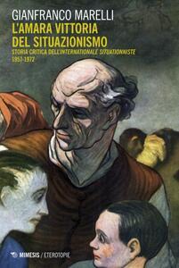 L' amara vittoria del situazionismo. Per una storia critica dell'«Internationale Situationniste» (1957-1972)