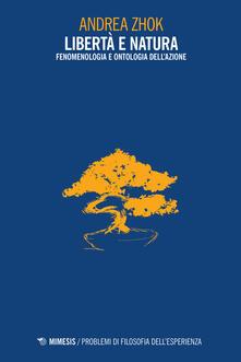 Libertà e natura. Fenomenologia e ontologia dell'azione - Andrea Zhok - copertina