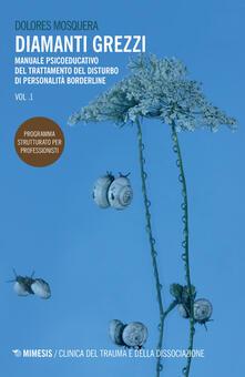 Diamanti grezzi. Manuale psicoeducativo del trattamento del disturbo di personalità borderline. Programma strutturato per professionisti. Vol. 1.pdf