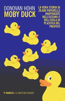 Moby Duck. La vera storia di 28.800 paperelle naufragate nell'oceano e dell'isola di plastica del Pacifico - Donovan Hohn - copertina
